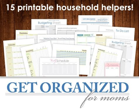 get organized for 15 printables household helpers