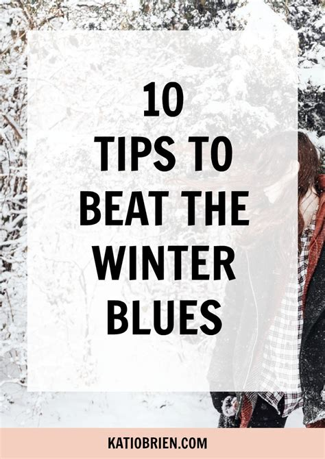 7 Ways To Eliminate Winter Blues by 10 Tips To Beat The Winter Blues Kati O Brien