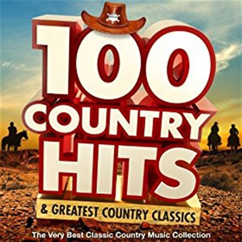 100 country hits greatest country classics the very