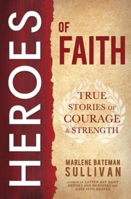 A Faith A True Story heroes of faith true stories of courage and strength by marlene bateman sullivan reviews