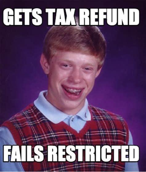 Tax Refund Meme - meme creator gets tax refund fails restricted meme