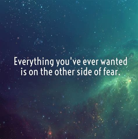The Other Side Of Fear everything you ve wanted is on the other side of fear