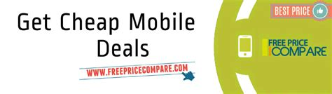 free mobile deals the best cheap mobile deal providers freepricecompare