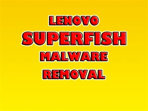 how to remove superfish malware from lenovo pcs how to remove superfish malware from lenovo