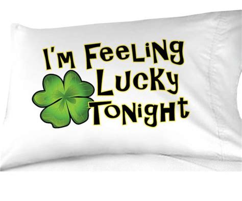 I M Feeling Lucky st patricks day i m feeling lucky tonight pillowcase by eugenie2 14 50 st s day