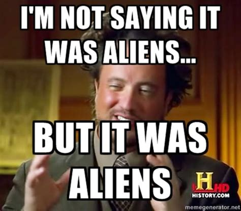 Alien Guy Meme - image 158329 ancient aliens know your meme