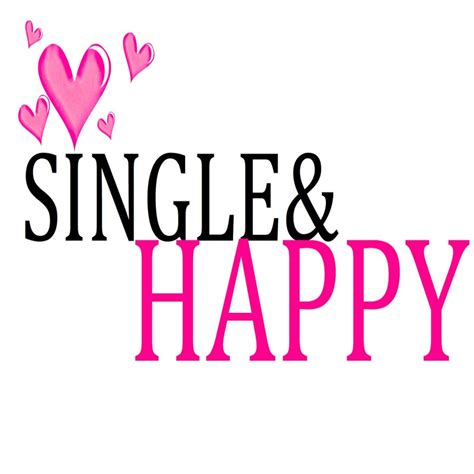 Best Single by Quotes About Being Single And Happy 17 Best Happy Single
