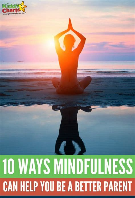 10 Ways Your Can Help You Meet 10 ways mindfulness can help you to be a better parent