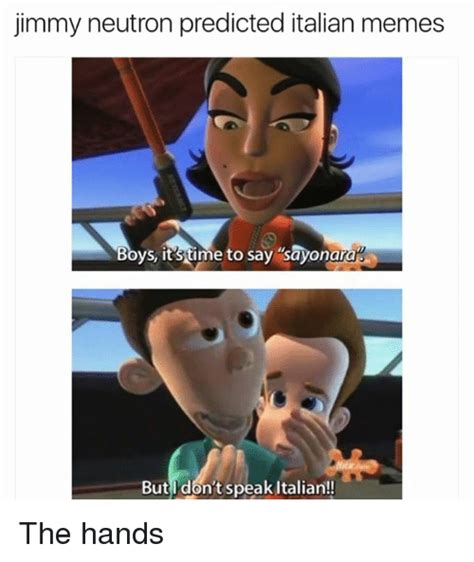 Jimmy Neutron Memes - jimmy neutron predicted italian memes boys its time to say