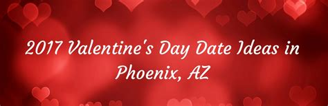 valentines day ideas 2017 2017 valentine s day date ideas in phoenix az
