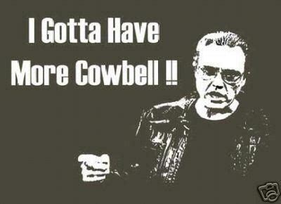 More Cowbell Meme - i got a fever and the only prescription is more cowbell