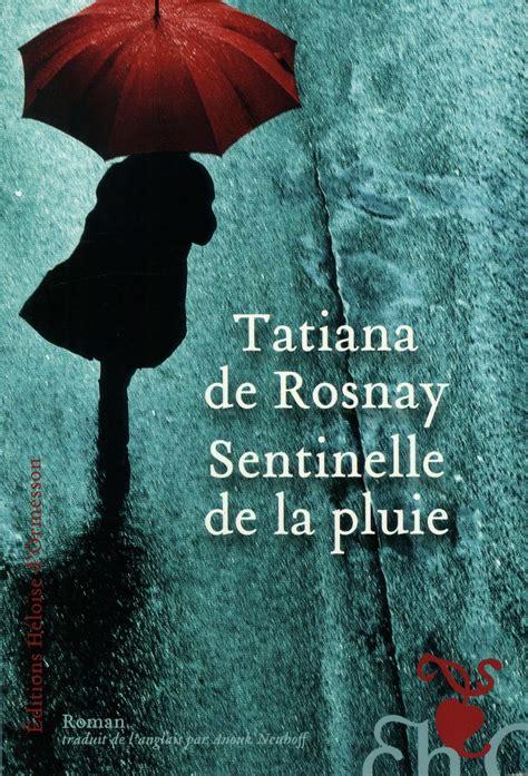 sentinelle de la pluie 9782350874425 sentinelle de la pluie par tatiana de rosnay litt 233 rature roman canadien et 233 tranger