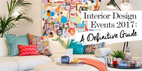 Home Decor Design News Interior Design Events 2017 A Definitive Guide The Luxpad
