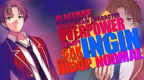 anime dimana mc overpower tetapi    hidup