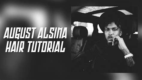 how to make your voice like august alsina how to make your hair like august alsina august alsina