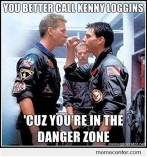 Danger Zone Meme - 1000 images about danger zone on pinterest danger zone