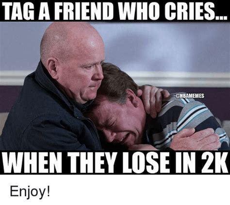 Memes What Are They - tag a friend who cries when they lose in 2k enjoy nba