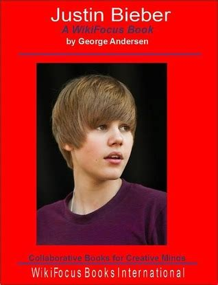 justin bieber biography book read online justin bieber a wikifocus book by george andersen