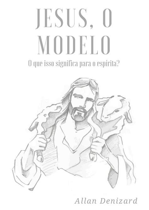 Jesus, o modelo by Allan Denizard - Issuu