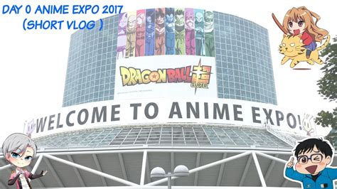 Day 0 Anime Expo day 0 vlog anime expo 2017