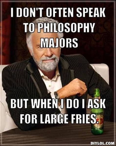 Philosophy Meme - funny lmfao lol meme philosophy majors funny stuff
