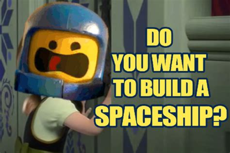 The Lego Movie Meme - do you wanna build a spaceship the lego movie know