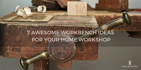Design My Kitchen App 7 awesome workbench ideas for your home workshop five makers