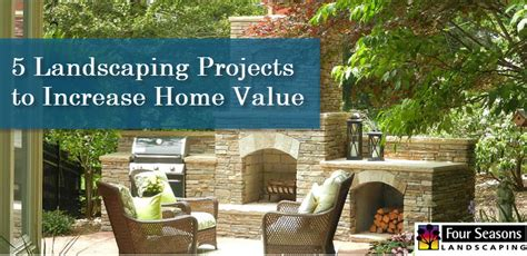 5 landscaping projects that will increase your home value