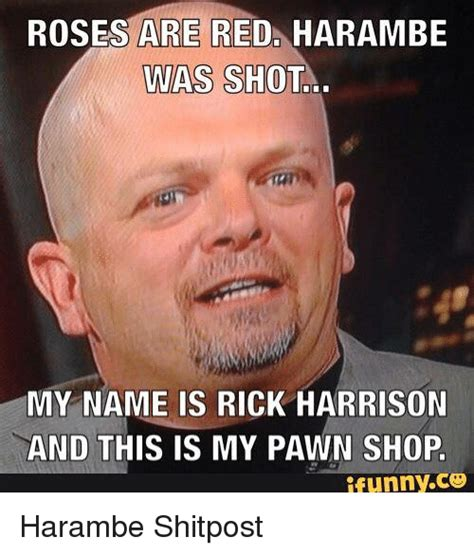 Rick Harrison Meme - roses are red harambe was shotl my name is rick harrison