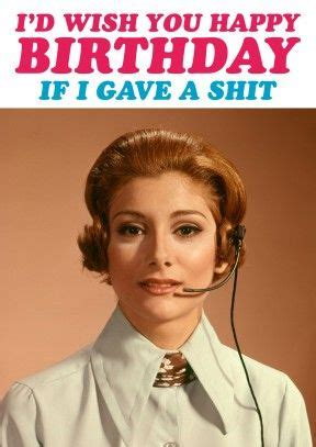 Rude Birthday Meme - 126 best rude birthday wishes images on pinterest
