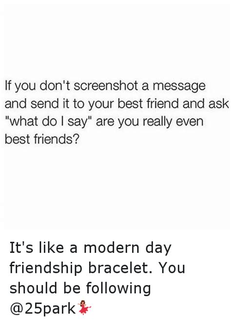 Funny Memes To Send To Friends - if you don t screenshot a message and send it to your best