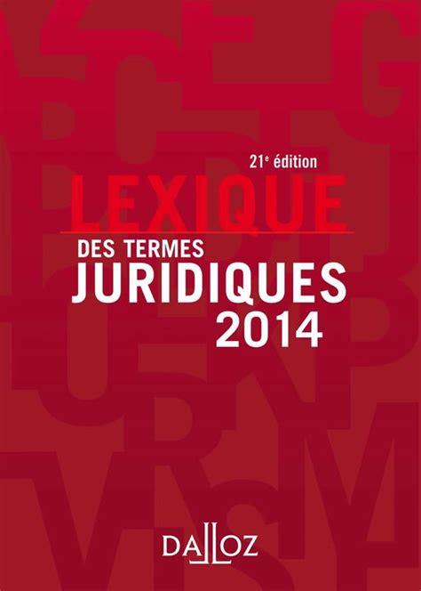 lexique des termes juridiques livre lexique des termes juridiques 2014 21e 233 dition