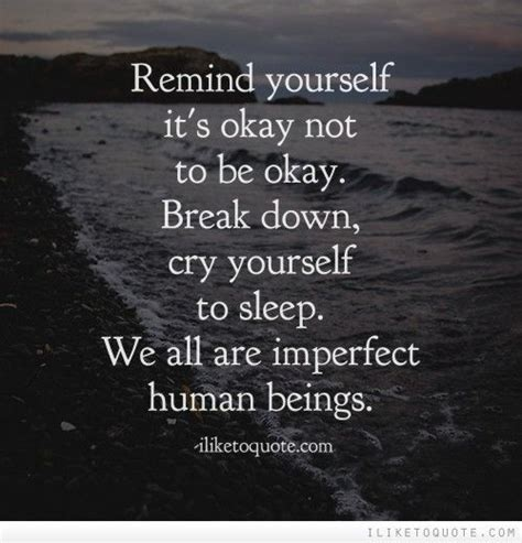 7 Things Its Okay For To Do by Remind Yourself It S Okay Not To Be Okay Cry