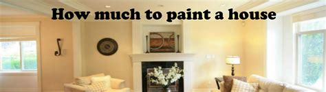 how to be a house painter how much to paint a house