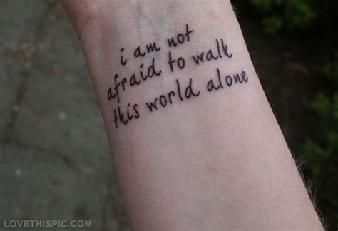 emo tattoo quotes i am not afraid to walk this world alone quote dark tattoo