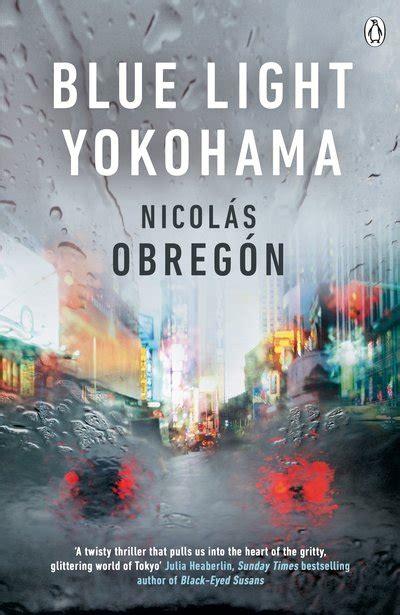 blue light yokohama blue light yokohama by nicol 225 s obreg 243 n penguin books new