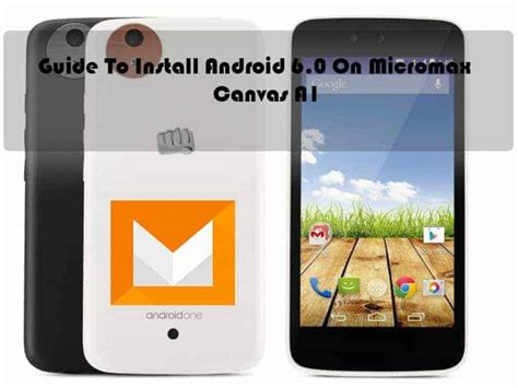 themes for micromax canvas a1 guide to install android 6 0 on micromax canvas a1