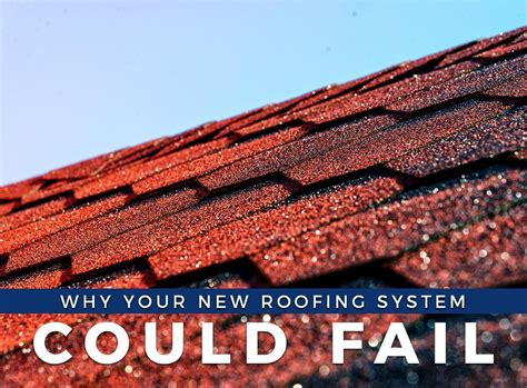 new roofing systems why your new roofing system could fail