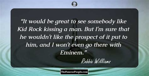 Someone Doesnt Like Robbie Williams by 90 Quotes By Robbie Williams That You Should Not Miss