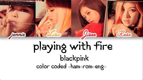 blackpink lyrics playing with fire blackpink playing with fire color coded lyrics han rom