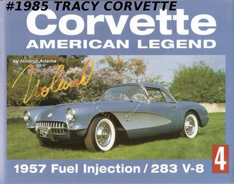 Volume 4 Corvette American Legend By Noland Adams 1957
