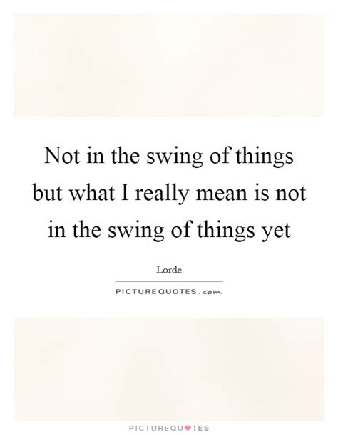 what is the meaning of swing really mean quotes sayings really mean picture quotes