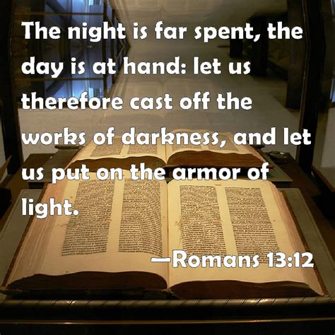 The Armor Of Light by Romans 13 12 The Is Far Spent The Day Is At Let Us Therefore Cast The Works Of