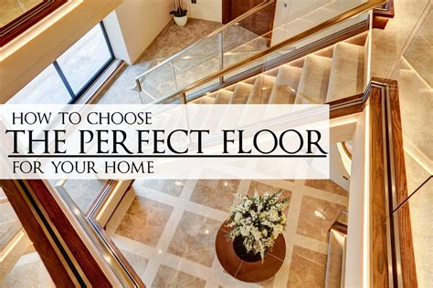 how to choose the flooring for your home luxury