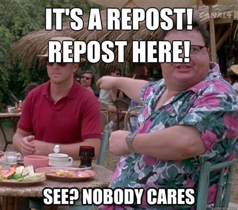 Meme Nobody Cares - it s a repost repost here see nobody cares we got