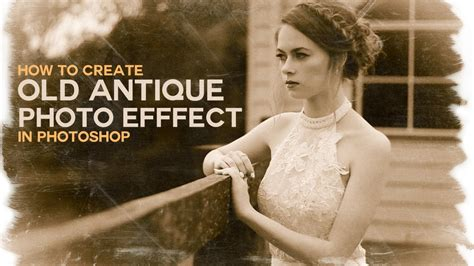 tutorial edit photoshop retro photoshop tutorial create old antique or vintage effect