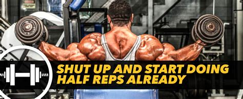 shut up and start doing half reps already generation iron