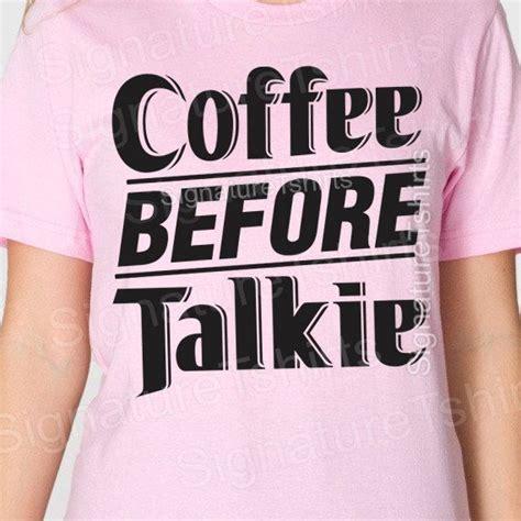 Kaos Coffee Before Talkie coffee before talkie womens t shirt mens t shirt made