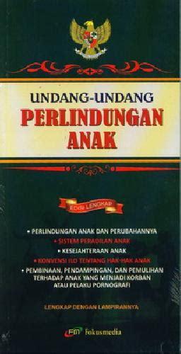 Undang Undang Perkawinan Indonesia Edisi Lengkap Oleh Tim Fokusmedia bukukita undang undang perlindungan anak edisi lengkap