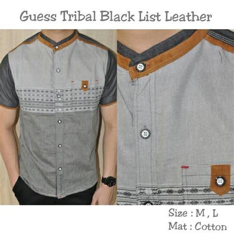 Kemeja Black List 1 jual kemeja guess tribal black list leather heroes